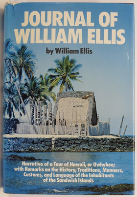 The Journal of William Ellis - Narrative of a tour of Hawaii or Owhyhee; with remarks on the history, traditions, manners, customs and language of the inhabitants of The Sandwich Islands