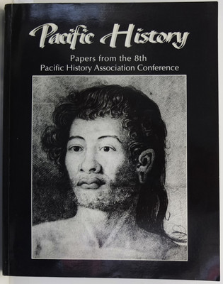 Pacific History - Papers from the 8th Pacific History Association Conference