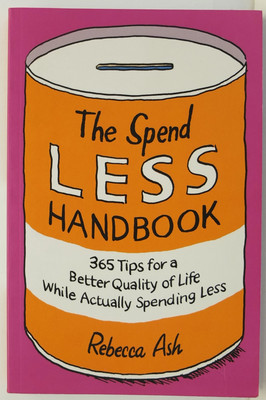 Spend Less Handbook, The:365 Tips For A Better Quality Of Life While Actually Spending Less
