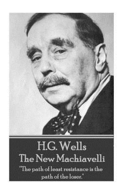 H. G. Wells - the New Machiavelli - The Path of Least Resistance Is the Path of the Loser