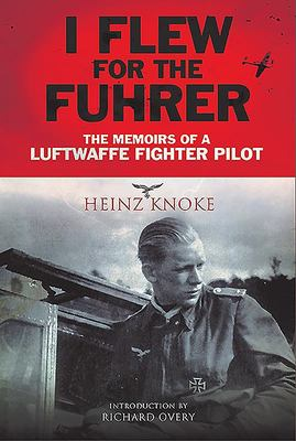 I Flew for the Führer - The Memoirs of a Luftwaffe Fighter Pilot
