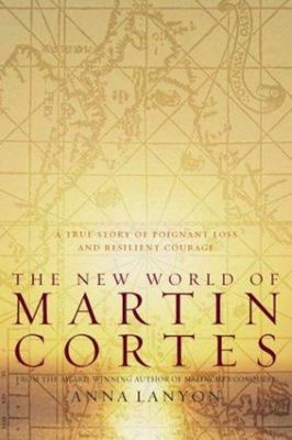 The New World of Martin Cortes - A True Story of Poignant Loss and Resilient Courage