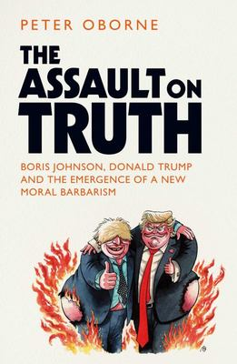 The Death of Truth - Boris Johnson, Donald Trump and the Emergence of a New Moral Barbarism