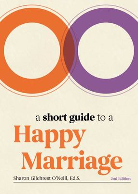 A Short Guide to a Happy Marriage, 2nd Edition - The Essentials for Long-Lasting Togetherness