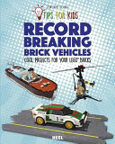 Record-Breaking Brick Vehicles - Cool Projects for Your Lego® Bricks