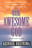 Our Awesome God - The God Many Christians Claim to Know Is Not the God of the Bible