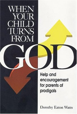 When Your Child Turns from God - Help and Encouragement for Parents of Prodigals