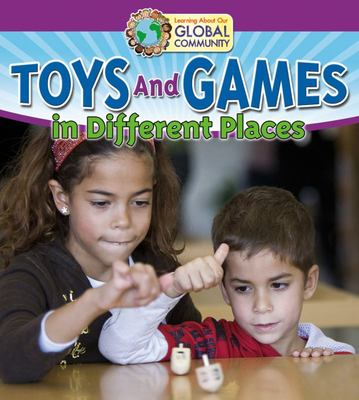 TOYS AND GAMES IN DIFFERENT PLACES:LEARNING ABOUT OUR GLOBAL