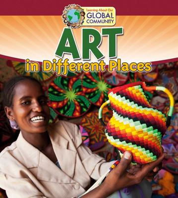 ART IN DIFFERENT PLACES : LEARNING ABOUT OUR GLOBAL COMMUNIT