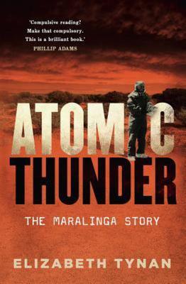 Atomic Thunder : The Maralinga Story