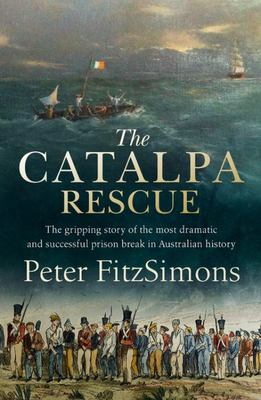 The Catalpa Rescue: The Most Dramatic & Successful Prison Break in Australian History