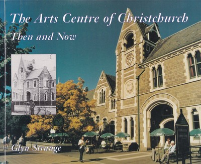 The Arts Centre of Christchurch: Then and Now