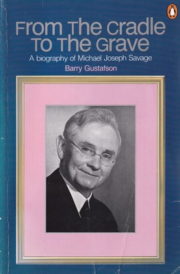 From the Cradle to the Grave - A Biography of Michael Joseph Savage
