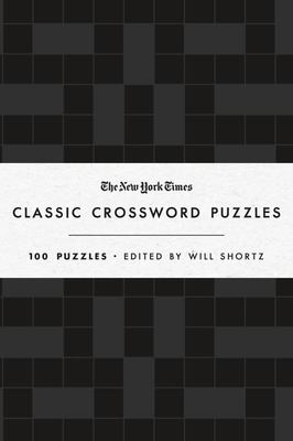 The New York Times Classic Crossword Puzzles - 100 Puzzles Edited by Will Shortz