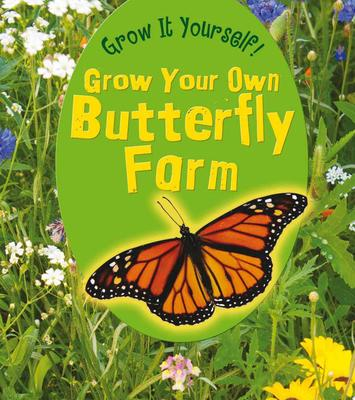 GROW YOUR OWN BUTTERFLY FARM GROW IT YOURSELF
