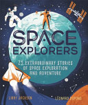 Space Explorers - 25 Extraordinary Stories of Space Exploration and Adventure