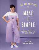 Tilly and the Buttons: Make It Simple: Easy, Speedy Sewing Projects to Whip up in an Afternoon