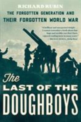 The Last of the Doughboys - The Forgotten Generation and Their Forgotten World War