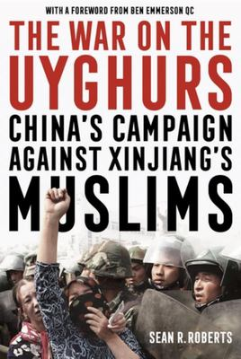 The War on the Uyghurs - China's Campaign Against Xinjiang's Muslims