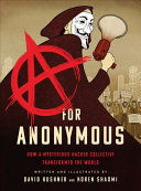 A for Anonymous - How a Mysterious Hacker Collective Transformed the World