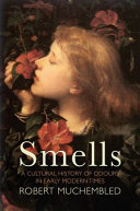 Smells - A Cultural History of Odours in Early Modern Times