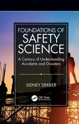 Foundations of Safety Science - A Century of Understanding Accidents and Disasters