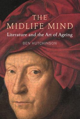 The Midlife Mind - Literature and the Art of Ageing