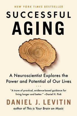 Successful Aging - A Neuroscientist Explores the Power and Potential of Our Lives