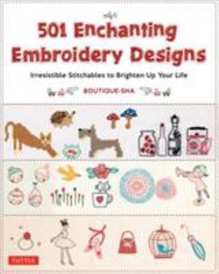 501 Enchanting Embroidery Designs - Irresistible Stitchables to Brighten up Your Life