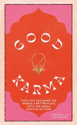 Good Karma - How You Can Make the World a Better Place with 100 Small Positive Actions