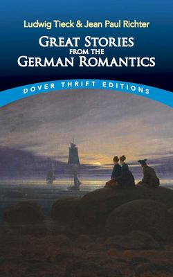 Great Stories from the German Romantics - Ludwig Tieck and Jean Paul Richter