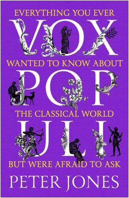 Vox Populi - Everything You Ever Wanted to Know about the Classical World but Were Afraid to Ask