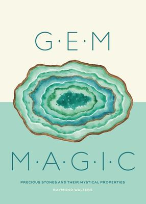 Gem Magic - Precious Stones and Their Mystical Qualities