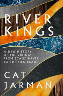 River Kings - A New History of Vikings from Scandinavia to the Silk Road