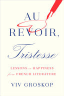 Au Revoir, Tristesse - Lessons in Happiness from French Literature