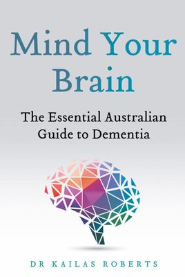 Mind Your Brain: The Essential Australian Guide to Dementia