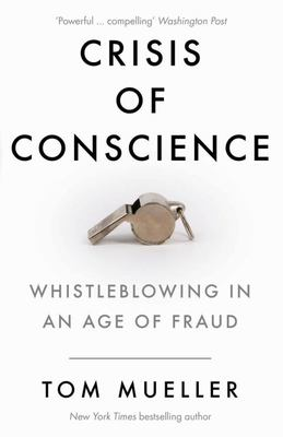 Crisis of Conscience - Whistleblowing in an Age of Fraud