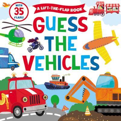 Guess the Vehicles - A Lift-The-Flap Book