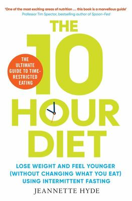 10 Hour Diet - Lose Weight and Turn Back the Clock Using Time Restricted Eating