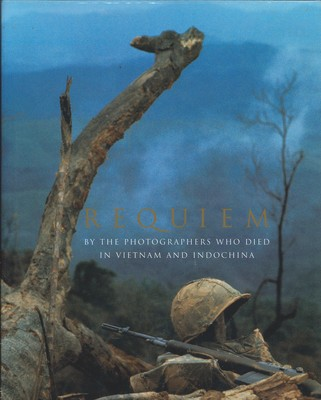 Requiem : By the Photographers Who Died in Vietnam and Indochina