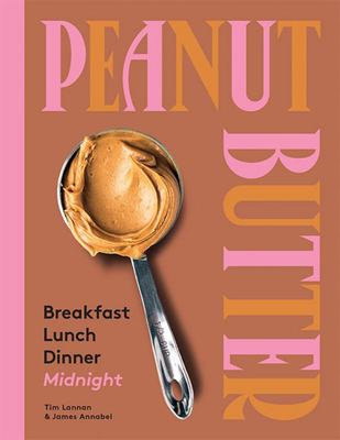 Peanut Butter: Breakfast, Lunch & Dinner