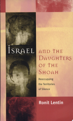 Israel and the Daughters of the Shoah - Reoccupying the Territories of Silence