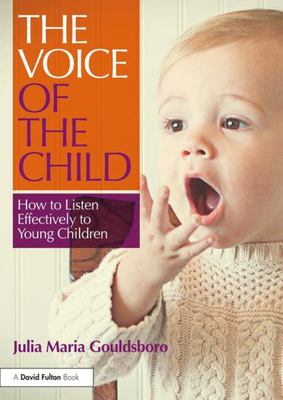 VOICE OF THE CHILD : HOW TO LISTEN EFFECTIVELY TO YOUNG CHIL