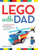 LEGO® with Dad - Creatively Awesome Brick Projects for Parents and Kids to Build Together