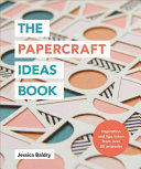 The Papercraft Ideas Book - Inspiration and Tips Taken from over 80 Artworks