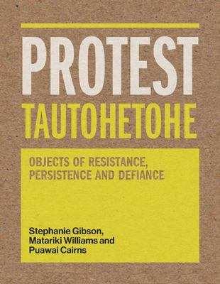 PROTEST Tautohetohe - Objects of Resistance, Persistence and Defiance