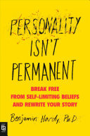 Personality Isn't Permanent - Break Free from Self-Limiting Beliefs and Rewrite Your Story