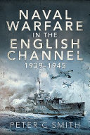 Naval Warfare in the English Channel, 1939-1945