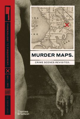 Murder Maps - Crime Scenes Revisited. Phrenology to Fingerprint. 1811-1911
