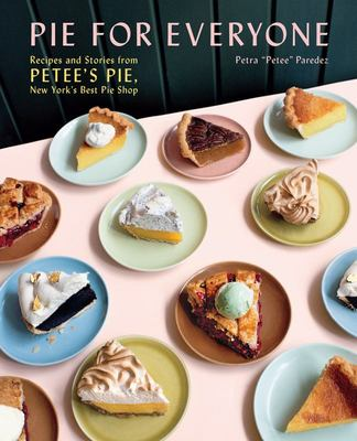 Pie for Everyone - Recipes and Stories from Petee's Pie, New York's Best Pie Shop